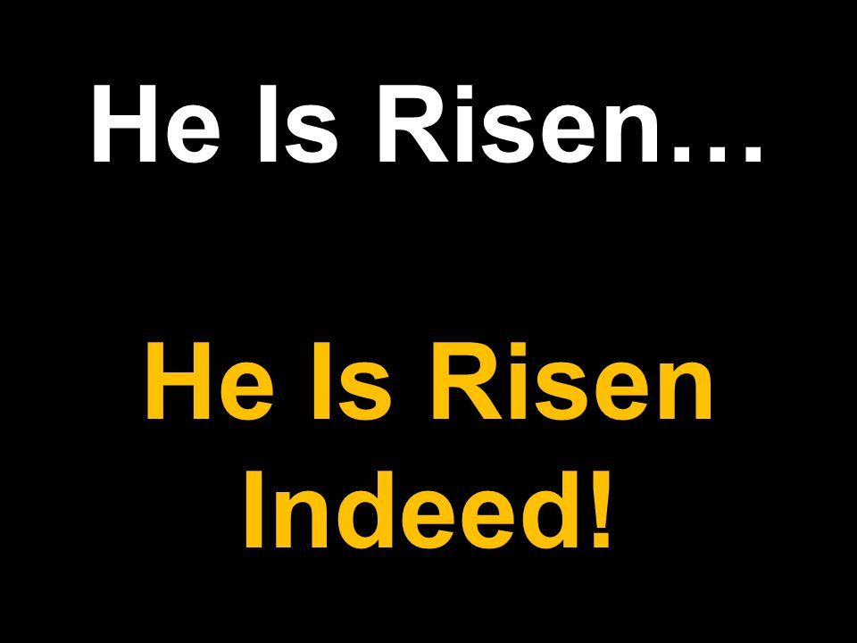 He Is Risen… He Is Risen Indeed!