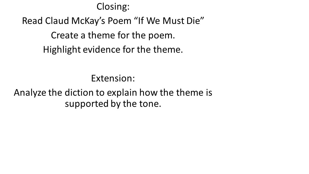 Closing: Read Claud McKay's Poem If We Must Die Create a theme for the poem.