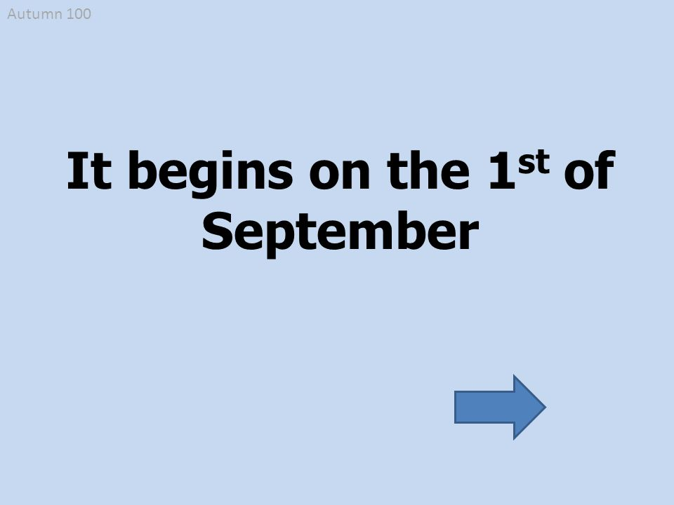 It begins on the 1 st of September Autumn 100
