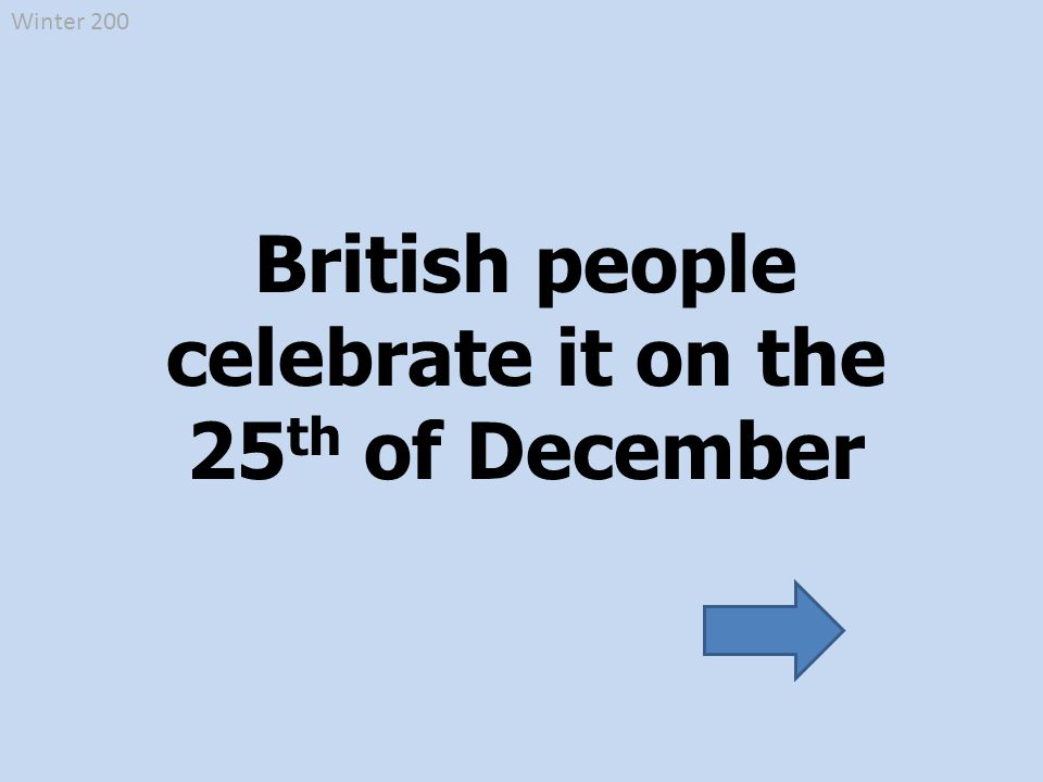 Winter 200 British people celebrate it on the 25 th of December