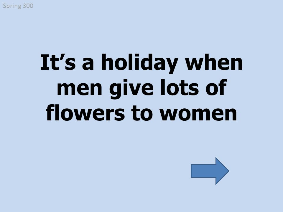 It's a holiday when men give lots of flowers to women Spring 300