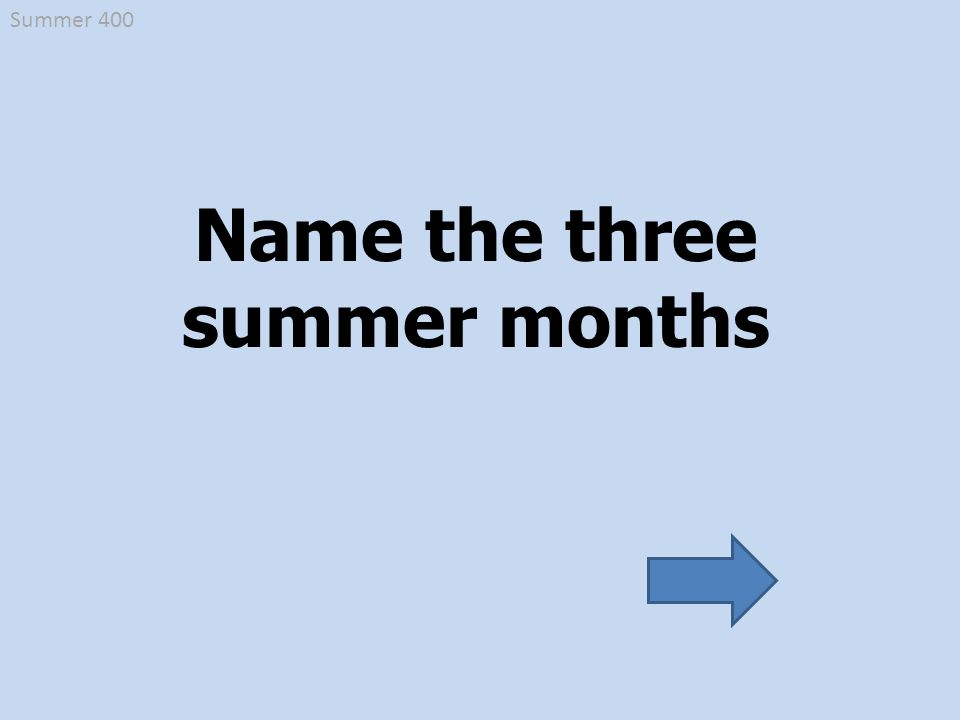 Name the three summer months Summer 400