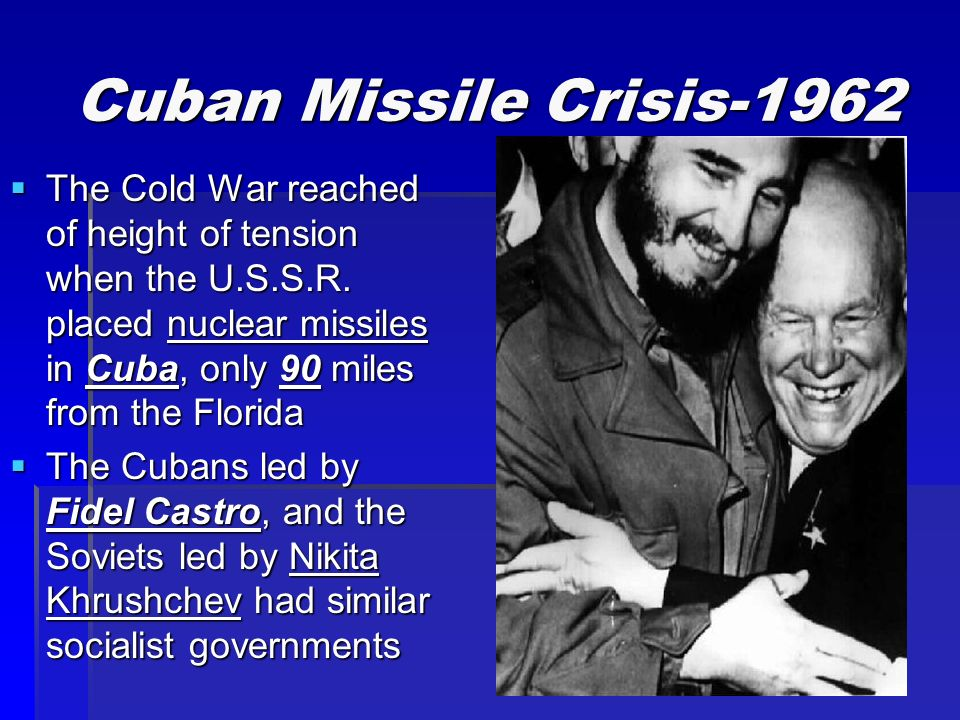 Cuban Missile Crisis-1962  The Cold War reached of height of tension when the U.S.S.R.