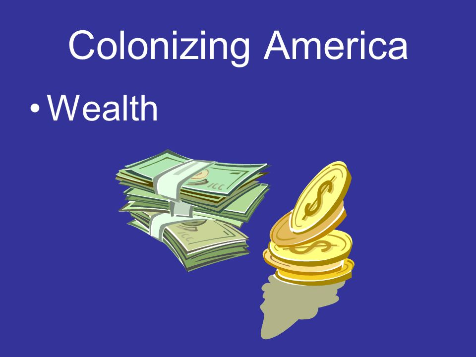 Colonizing America Wealth