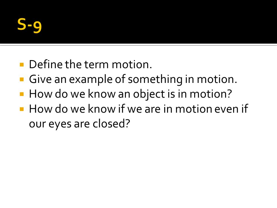  Define the term motion.  Give an example of something in motion.
