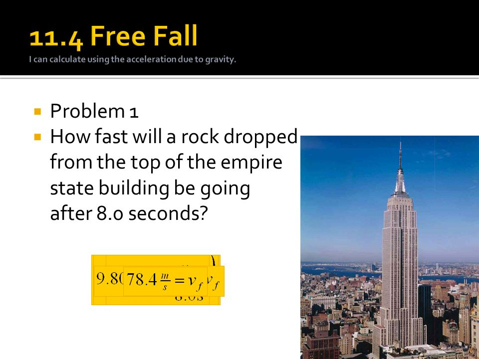  Problem 1  How fast will a rock dropped from the top of the empire state building be going after 8.0 seconds