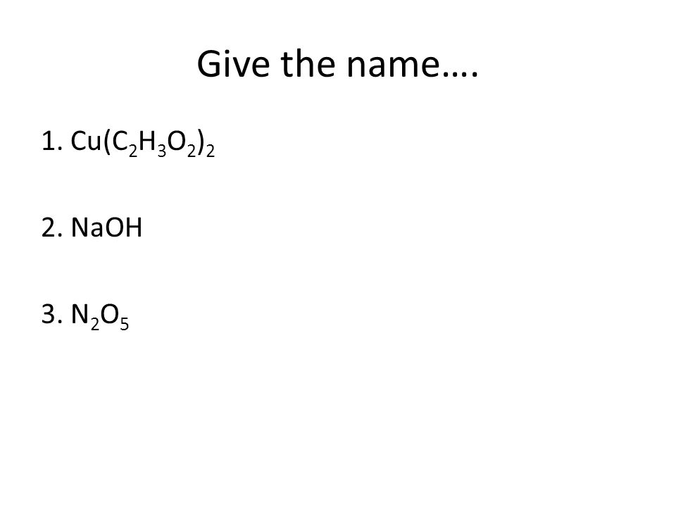 If you did the quiz redo assignment turn it in up front you need a 3 give the name 1 cuc 2 h 3 o 2 2 2 naoh 3 n 2 o 5 urtaz