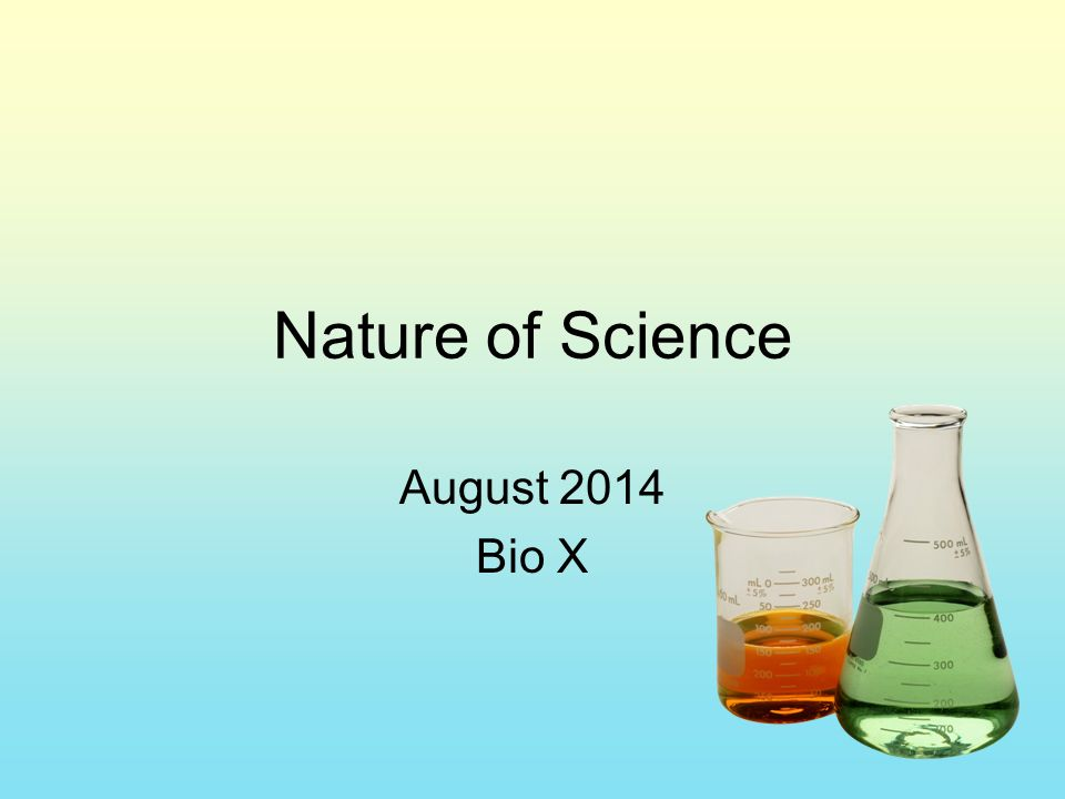 Nature of Science August 2014 Bio X