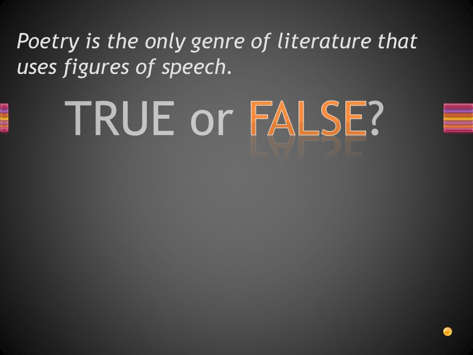 Question and Answer  TRUE or FALSE? Poetry is the only genre of