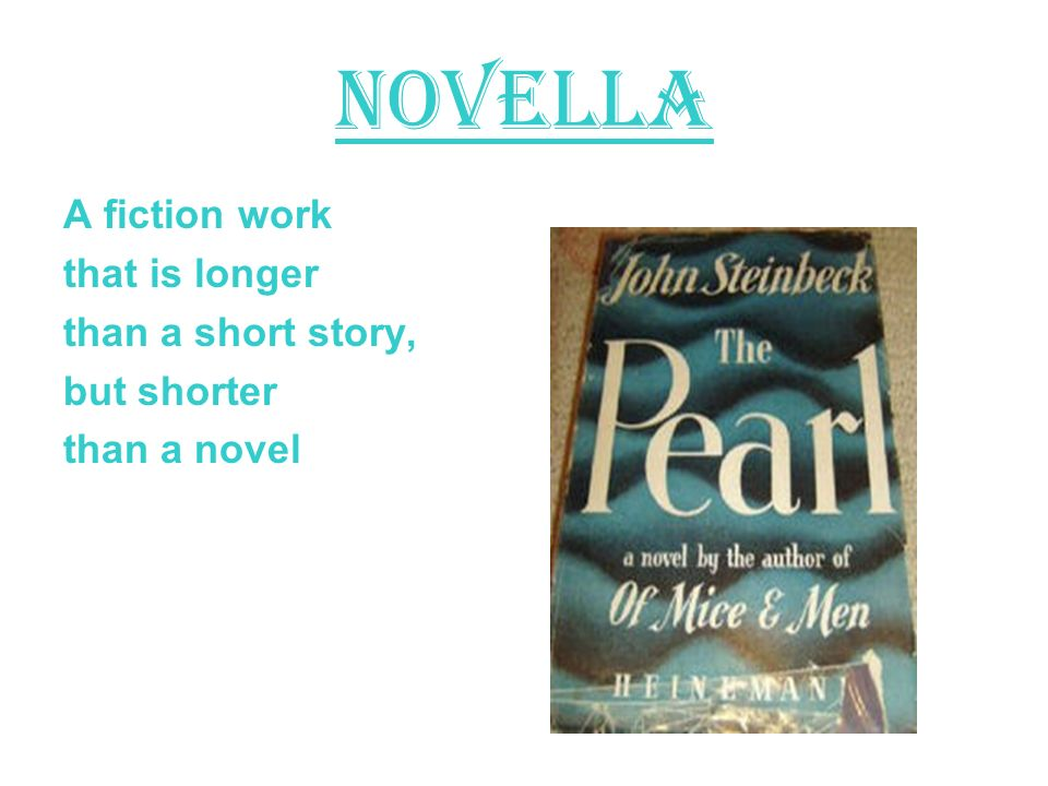Novella A fiction work that is longer than a short story, but shorter than a novel
