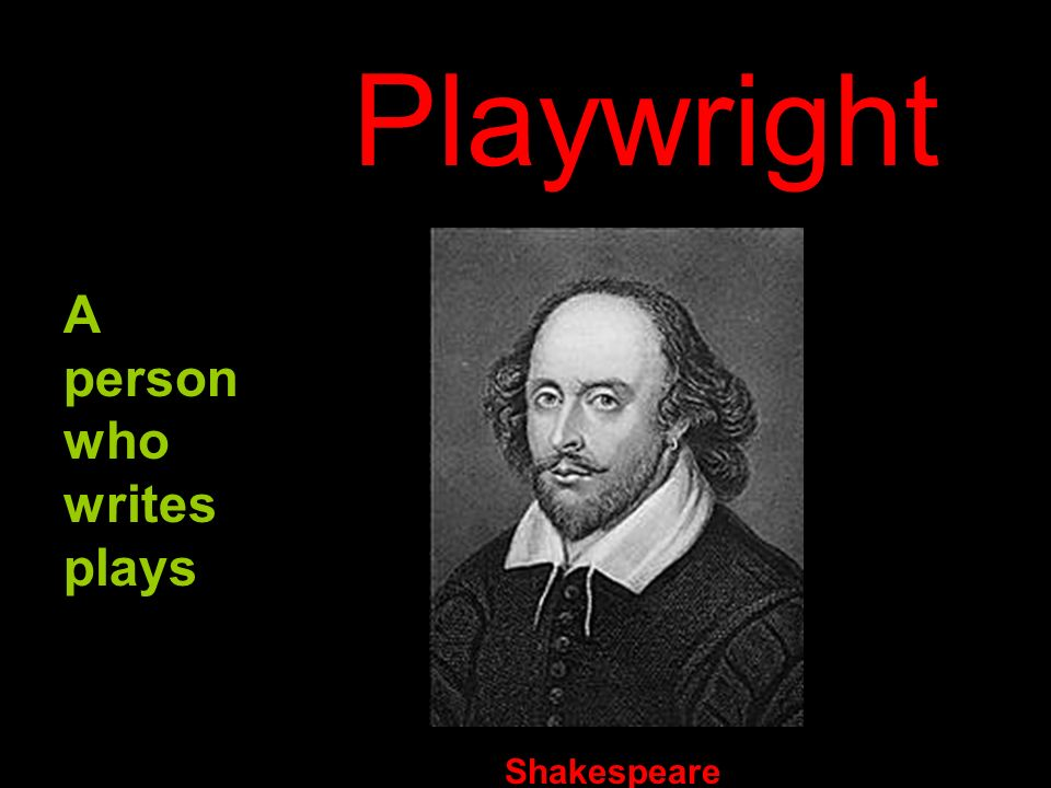 A person who writes plays Playwright Shakespeare