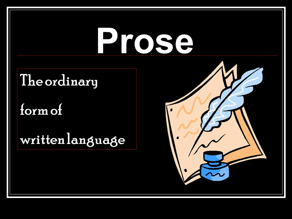The ordinary form of written language Prose