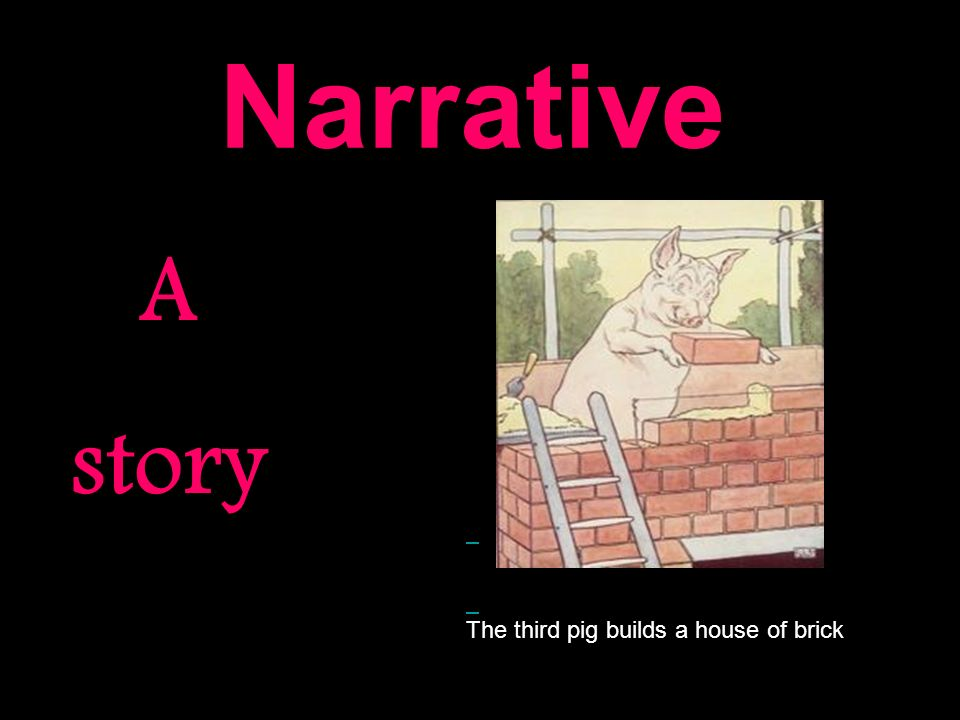 Narrative A story The third pig builds a house of brick