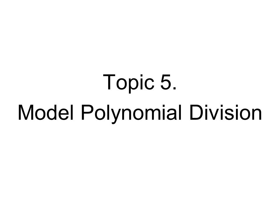 Topic 5. Model Polynomial Division
