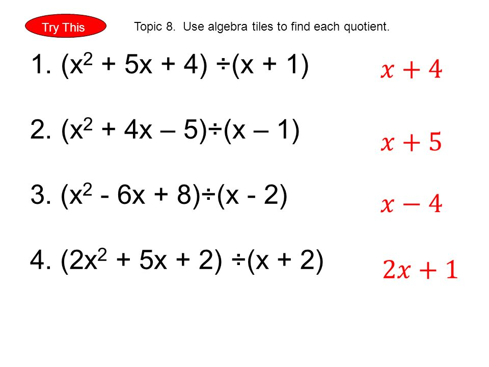 Try This Topic 8. Use algebra tiles to find each quotient.