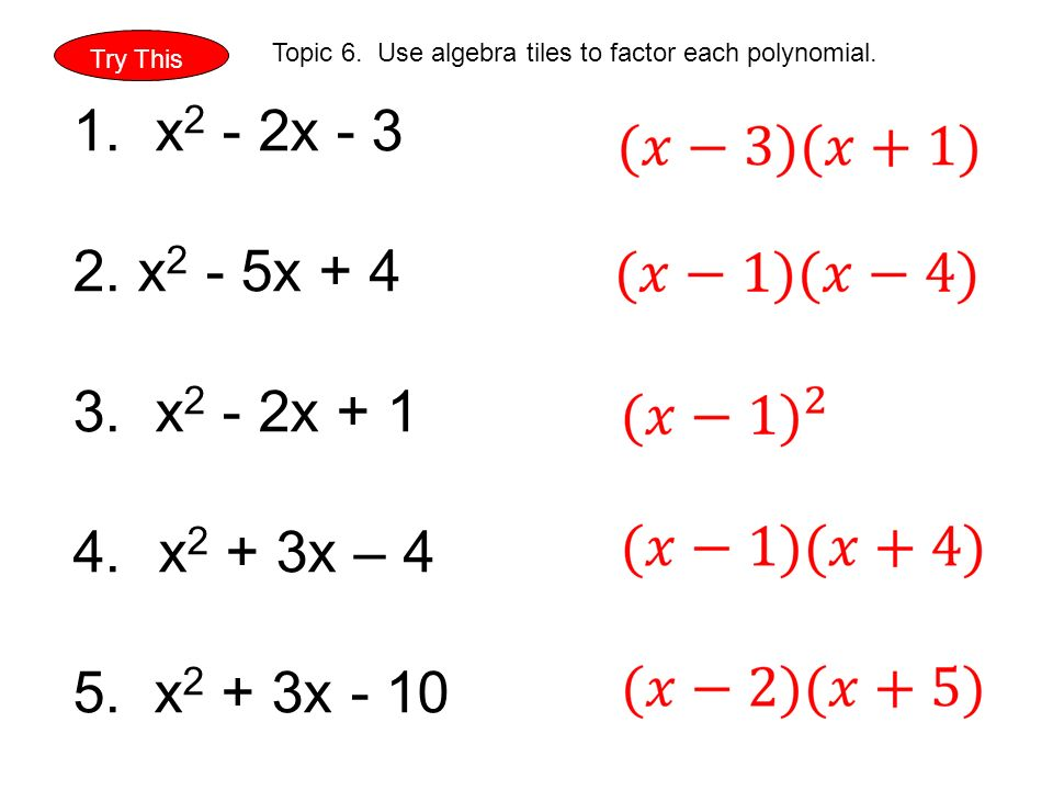 Try This Topic 6. Use algebra tiles to factor each polynomial.
