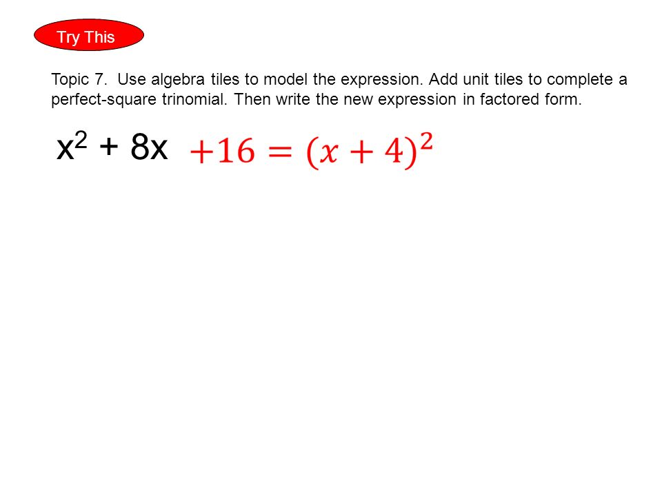 Try This Topic 7. Use algebra tiles to model the expression.