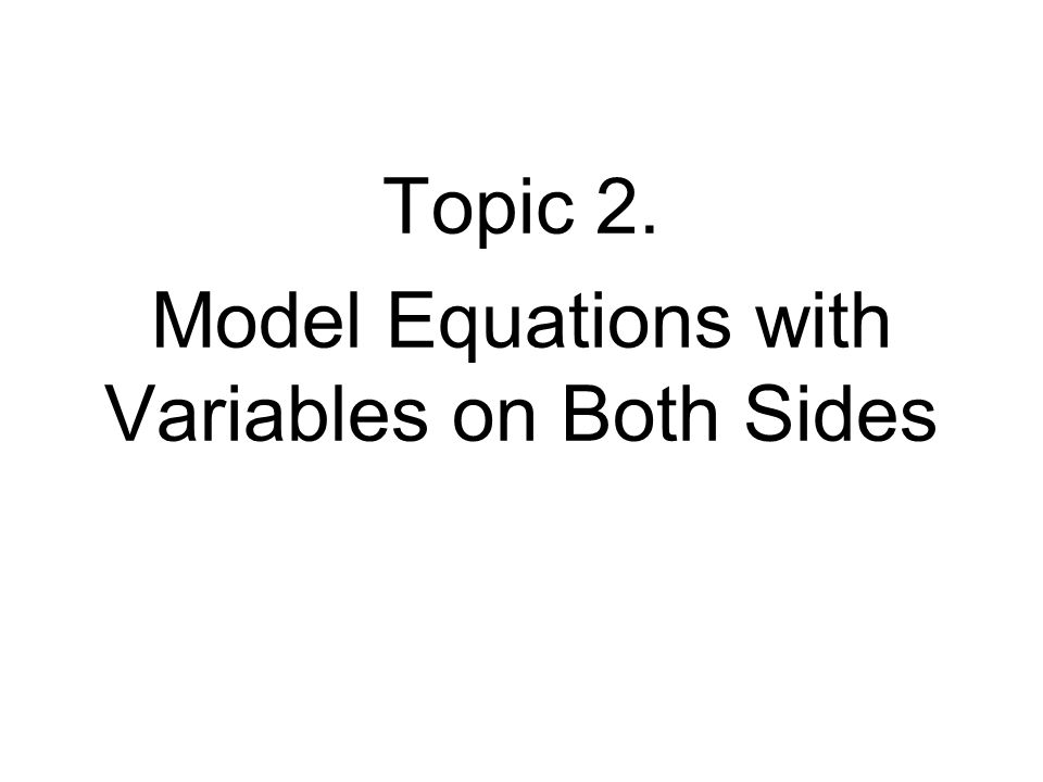 Topic 2. Model Equations with Variables on Both Sides