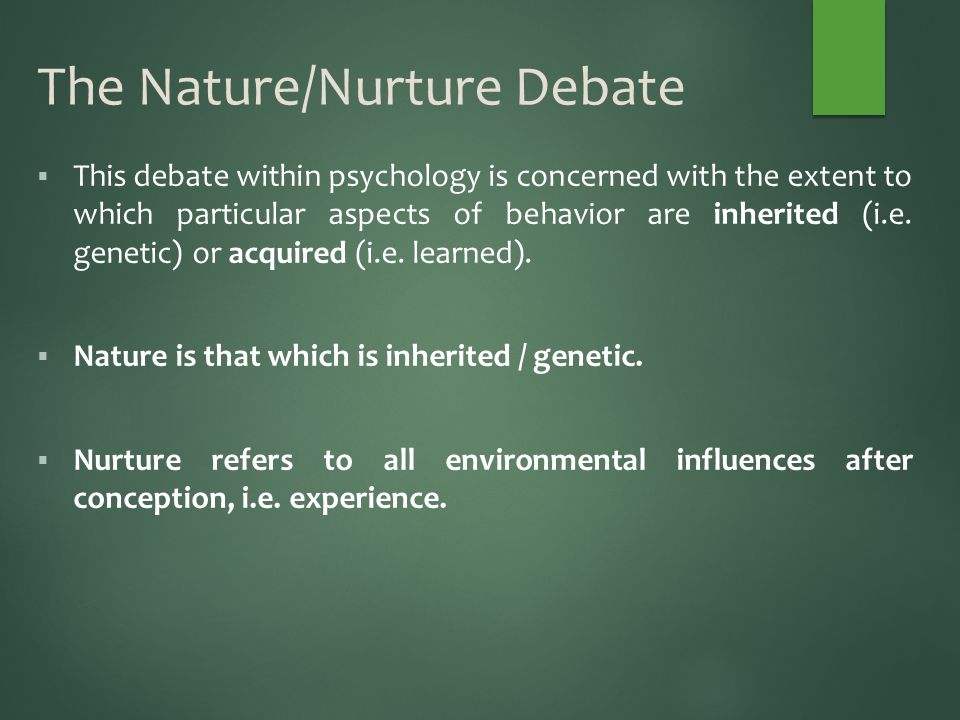 nature vs nurture child rearing debate Running title: nature vs nurture nature vs nurture: a biblical perspective ouida lynne heath the nature vs nurture debate is one of the longest in the field of psychology it is concerned with even if children are brought up in a crime free environment with properly nurturing parents.