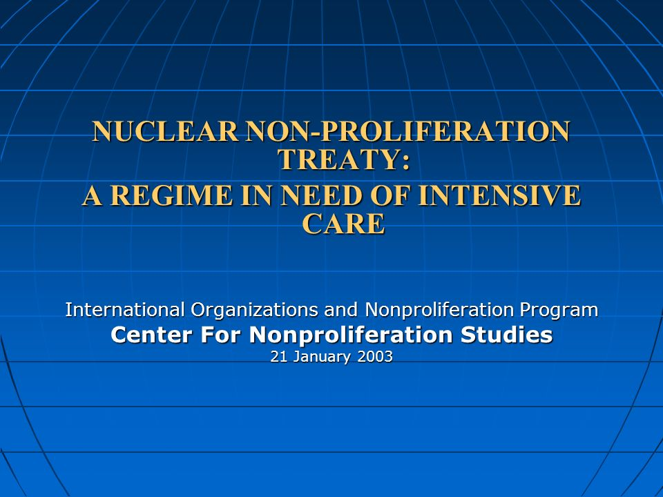 NUCLEAR NON-PROLIFERATION TREATY: A REGIME IN NEED OF
