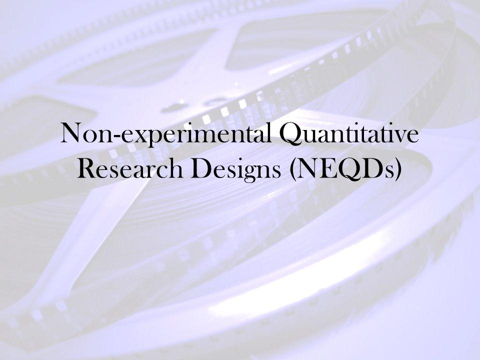 Non-experimental Quantitative Research Designs (NEQDs) - ppt download