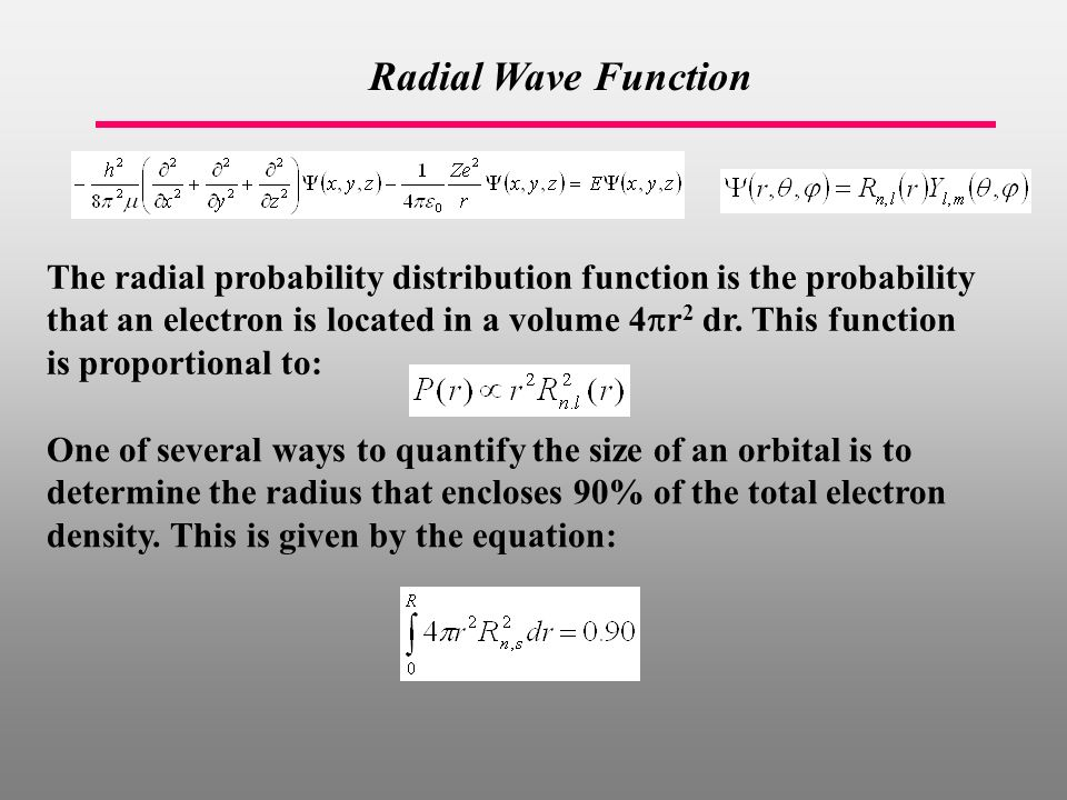 Radial Wave Function The radial probability distribution function is the probability that an electron is located in a volume 4  r 2 dr.