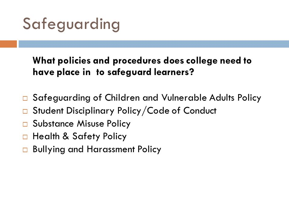 Safeguarding What policies and procedures does college need to have place in to safeguard learners.