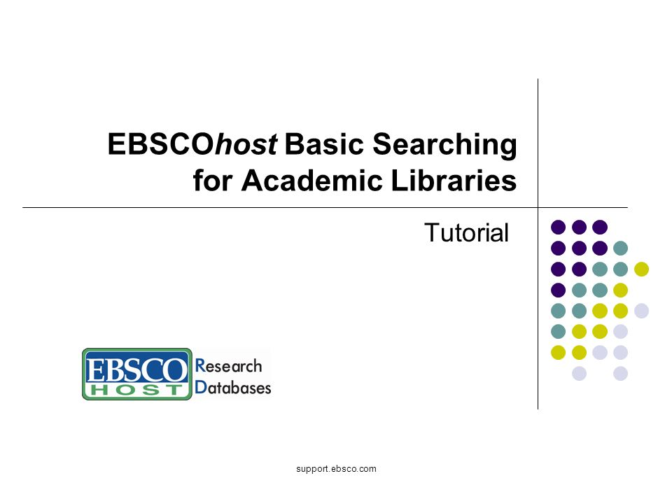 support.ebsco.com EBSCOhost Basic Searching for Academic Libraries Tutorial