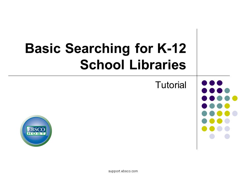 support.ebsco.com Basic Searching for K-12 School Libraries Tutorial