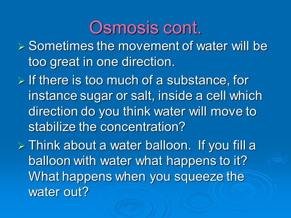 Osmosis cont.  Sometimes the movement of water will be too great in one direction.