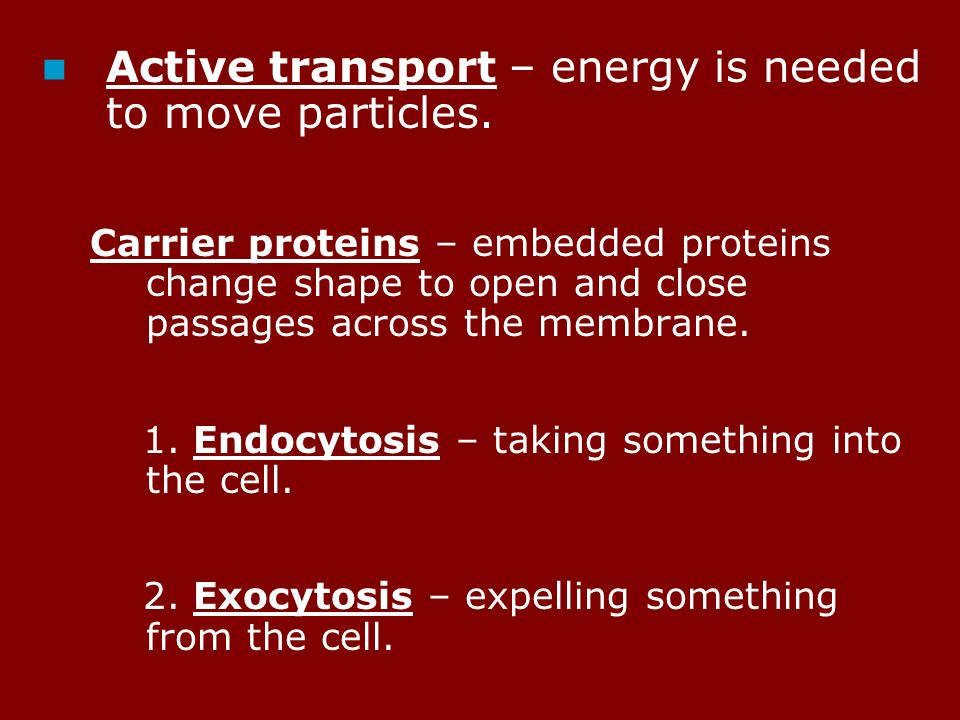 Active transport – energy is needed to move particles.