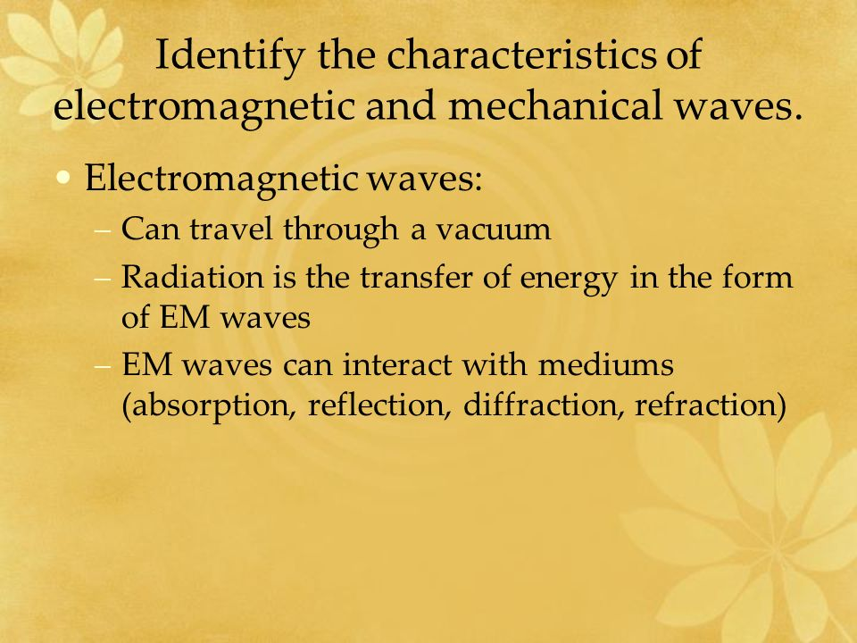 Identify the characteristics of electromagnetic and mechanical waves.