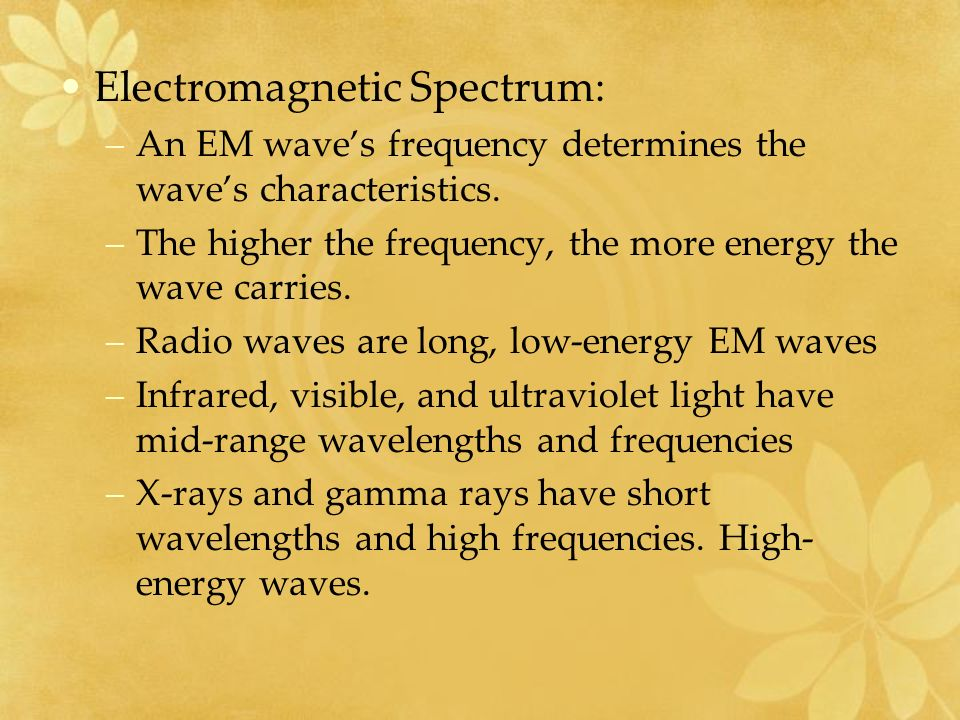 Electromagnetic Spectrum: –An EM wave's frequency determines the wave's characteristics.