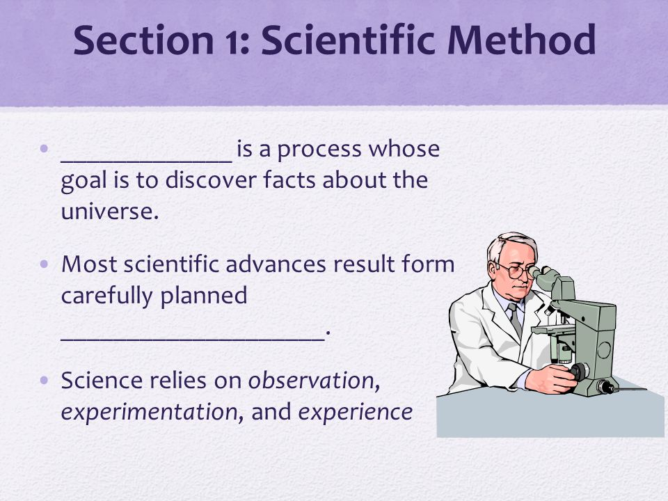 Section 1: Scientific Method _____________ is a process whose goal is to discover facts about the universe.