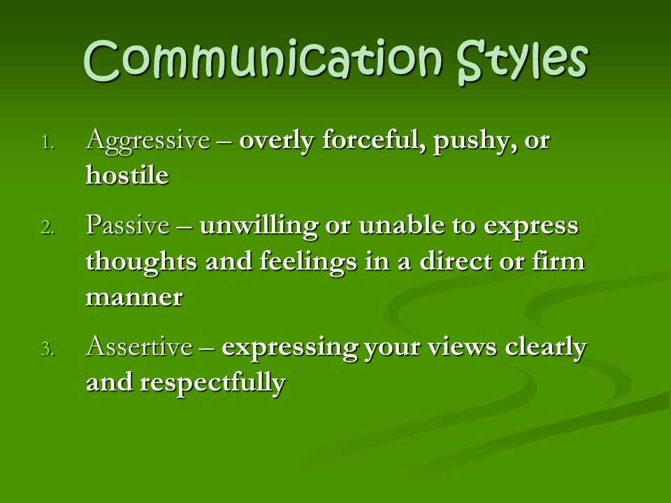 Communication Styles 1. Aggressive – overly forceful, pushy, or hostile 2.