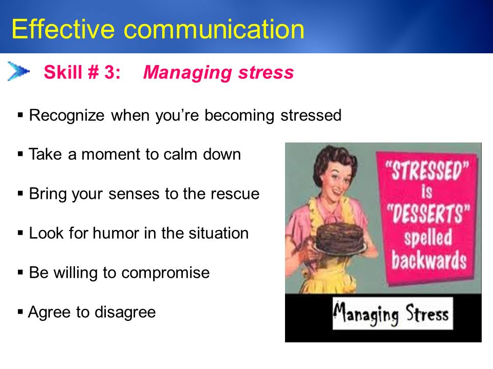 Medic-Unity ® Effective communication 23 Skill # 3: Managing stress  Recognize when you're becoming stressed  Take a moment to calm down  Bring your senses to the rescue  Look for humor in the situation  Be willing to compromise  Agree to disagree