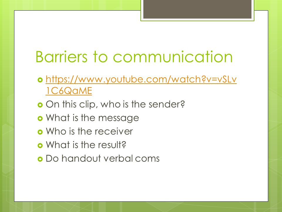 Barriers to communication    v=vSLv 1C6QaME   v=vSLv 1C6QaME  On this clip, who is the sender.