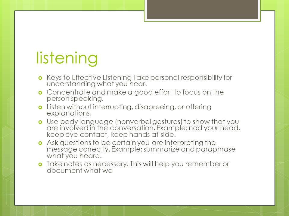 listening  Keys to Effective Listening Take personal responsibility for understanding what you hear.