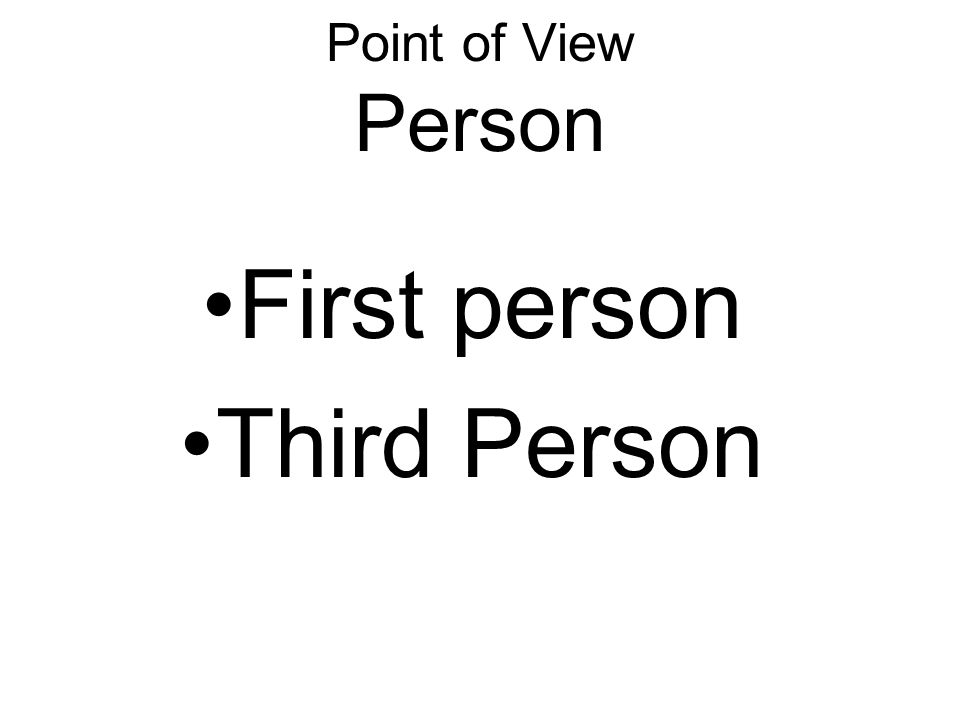 Point of View Person First person Third Person