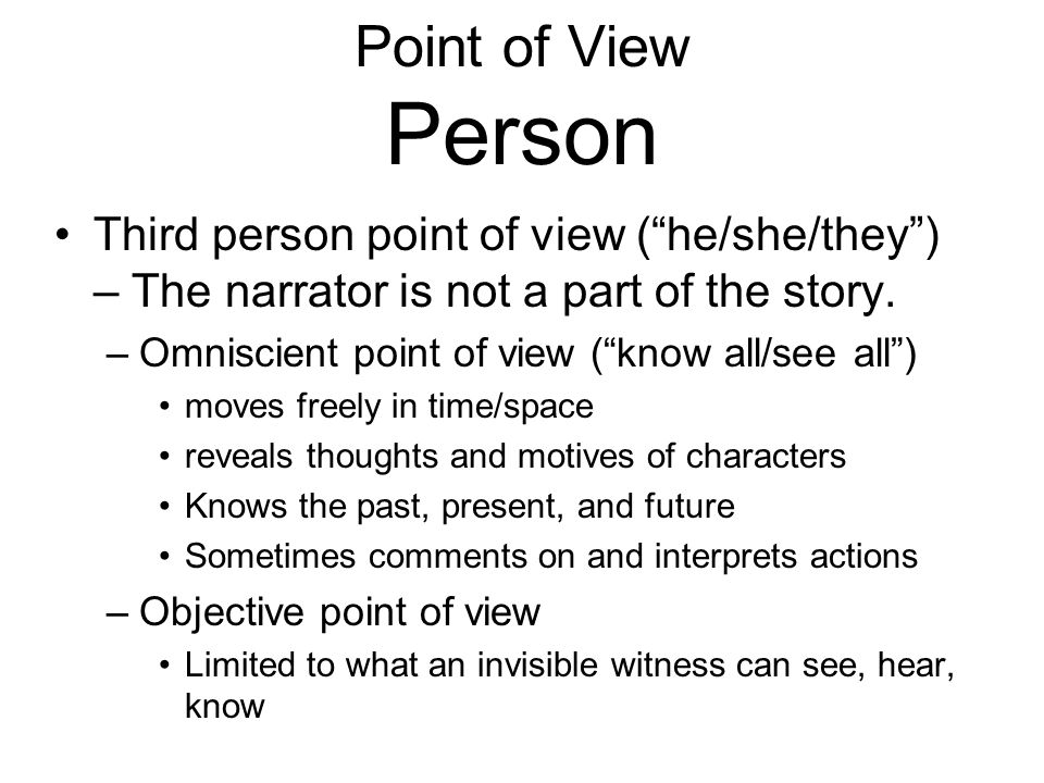 Point of View Person Third person point of view ( he/she/they ) – The narrator is not a part of the story.
