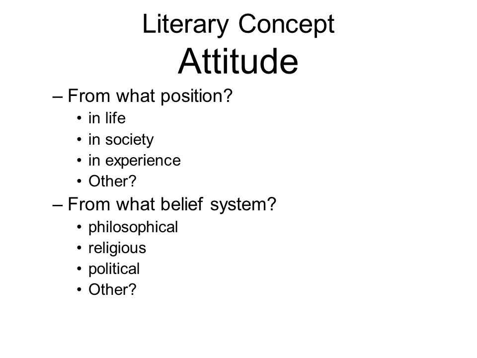 Literary Concept Attitude –From what position. in life in society in experience Other.