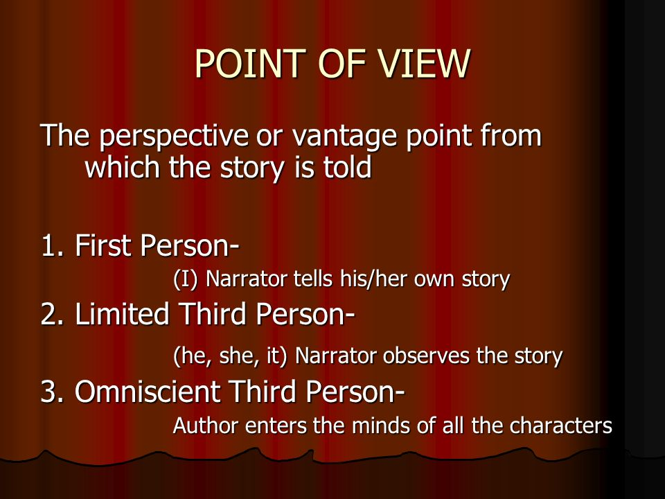 POINT OF VIEW The perspective or vantage point from which the story is told 1.