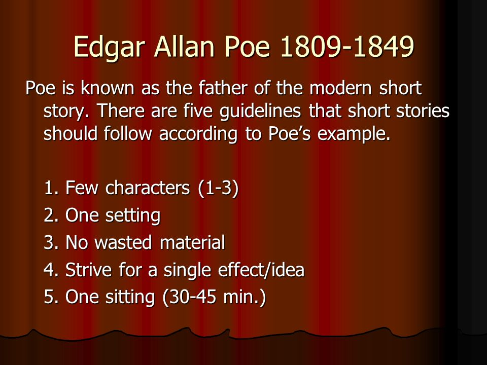 Edgar Allan Poe Poe is known as the father of the modern short story.