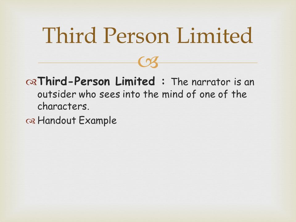   Third-Person Limited : The narrator is an outsider who sees into the mind of one of the characters.