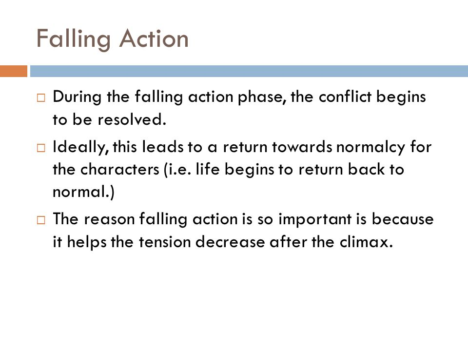 Falling Action  During the falling action phase, the conflict begins to be resolved.