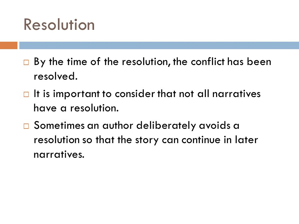 Resolution  By the time of the resolution, the conflict has been resolved.