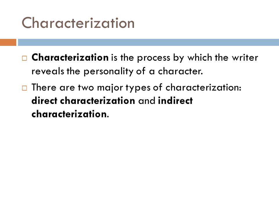Characterization  Characterization is the process by which the writer reveals the personality of a character.