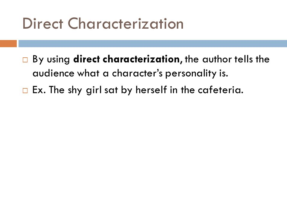 Direct Characterization  By using direct characterization, the author tells the audience what a character's personality is.