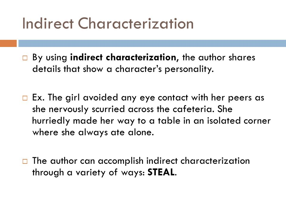 Indirect Characterization  By using indirect characterization, the author shares details that show a character's personality.