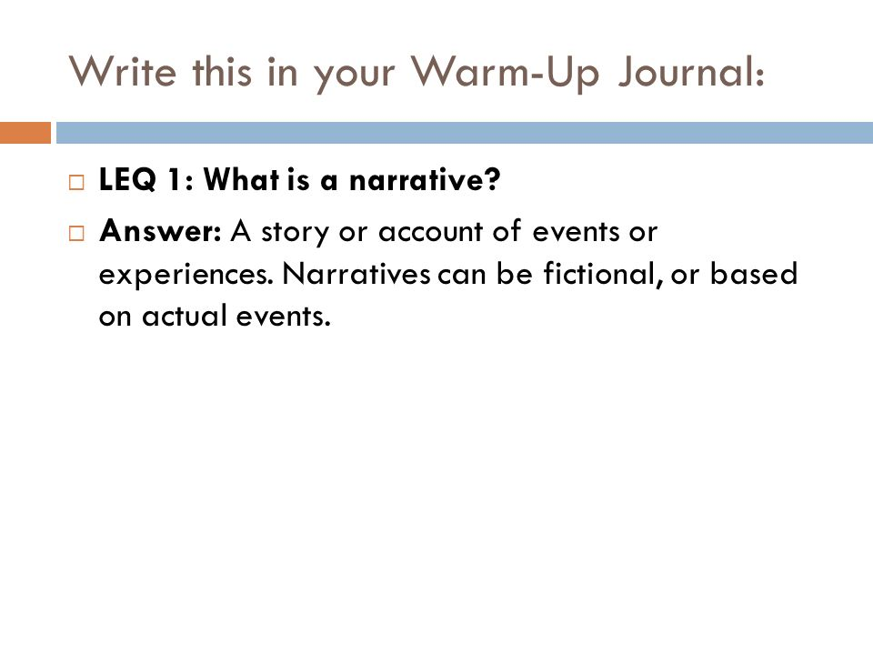 Write this in your Warm-Up Journal:  LEQ 1: What is a narrative.